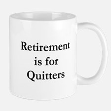 Retirement is for Quitters Mug