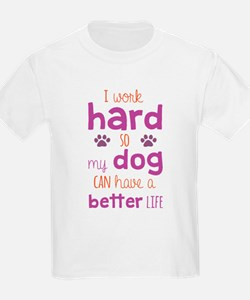 I Work Hard So My Dog Can Have A Better Li T-Shirt