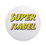 Super isabel Ornament (Round)