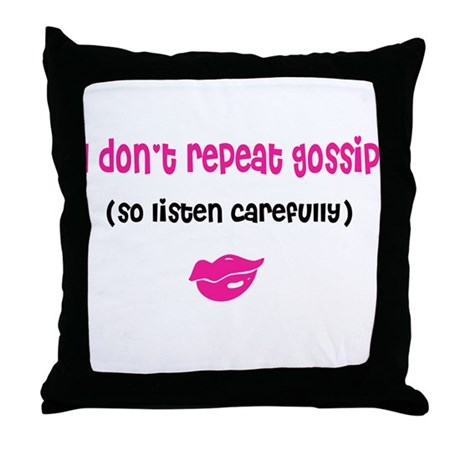 I Don't Repeat Gossip (Throw Pillow)