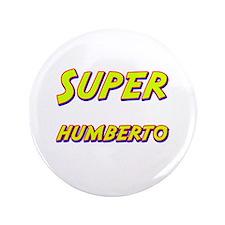 """Super humberto 3.5"""" Button"""