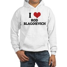 I Love Rod Blagojevich Hoodie