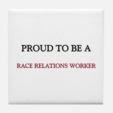 Proud to be a Race Relations Worker Tile Coaster