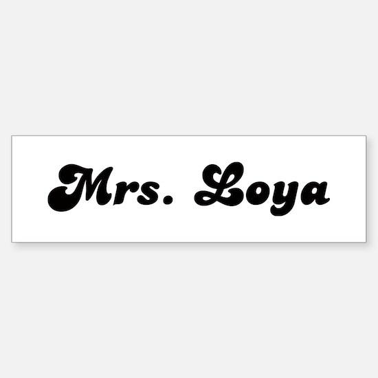 Mrs. Loya Bumper Bumper Bumper Sticker