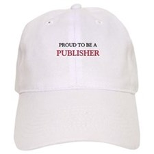 Proud to be a Publisher Baseball Cap