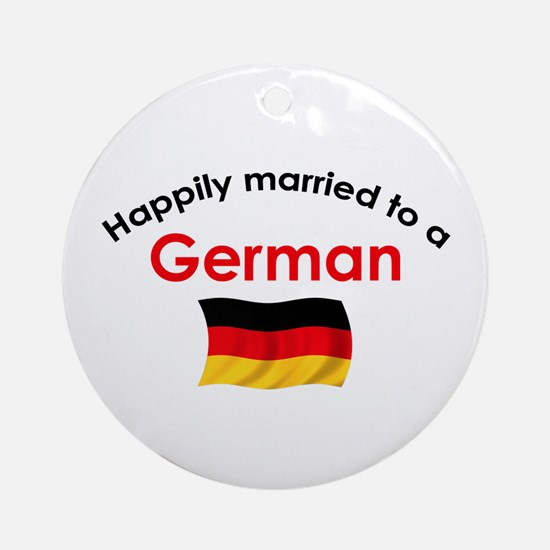 Happily Married To German 2 Ornament (Round)
