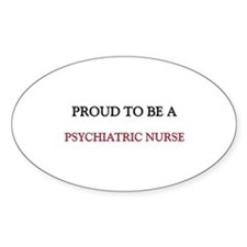 Proud to be a Psychiatric Nurse Oval Decal