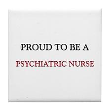 Proud to be a Psychiatric Nurse Tile Coaster
