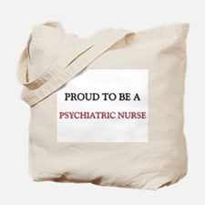 Proud to be a Psychiatric Nurse Tote Bag