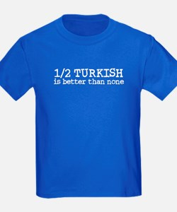 Half Turkish Is better Than none T