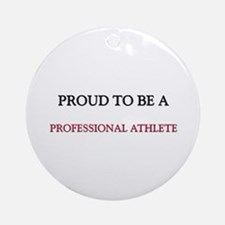 Proud to be a Professional Athlete Ornament (Round