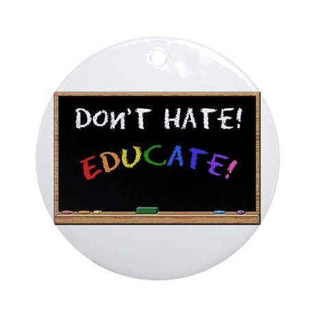 Don't Hate Educate Ornament (Round)