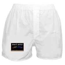 Don't Hate Educate Boxer Shorts
