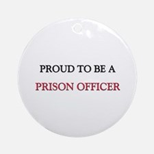Proud to be a Prison Officer Ornament (Round)