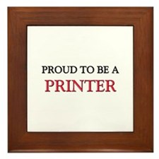 Proud to be a Printer Framed Tile