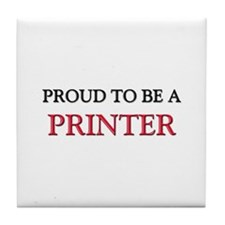 Proud to be a Printer Tile Coaster