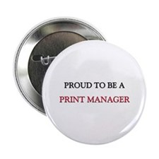 """Proud to be a Print Manager 2.25"""" Button"""