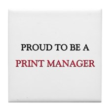 Proud to be a Print Manager Tile Coaster