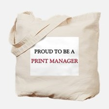 Proud to be a Print Manager Tote Bag