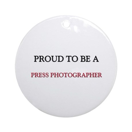 Proud to be a Press Photographer Ornament (Round)