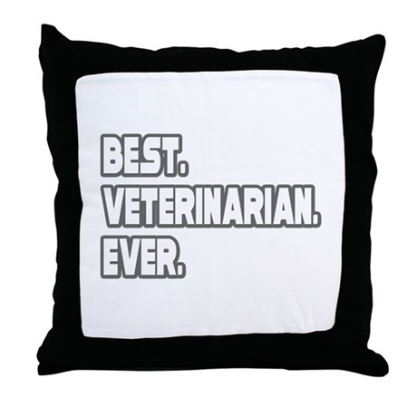 """""""Best. Veterinarian. Ever."""" Throw Pillow"""