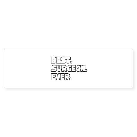 """""""Best. Surgeon. Ever."""" Bumper Sticker"""
