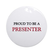 Proud to be a Presenter Ornament (Round)