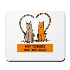 HAVE YOU HUGGED YOUR TWINS TO Mousepad