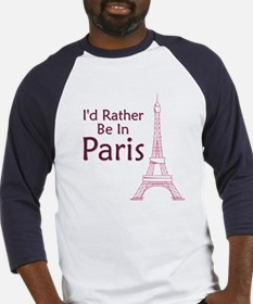 I'd Rather Be In Paris Baseball Jersey