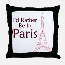 I'd Rather Be In Paris Throw Pillow