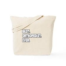 """Best. Orthopedist. Ever."" Tote Bag"