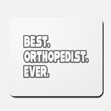 """Best. Orthopedist. Ever."" Mousepad"