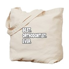 """Best. Orthodontist. Ever."" Tote Bag"