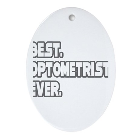 """Best. Optometrist. Ever."" Oval Ornament"