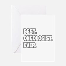 """Best. Oncologist. Ever."" Greeting Card"
