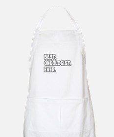 """""""Best. Oncologist. Ever."""" BBQ Apron"""