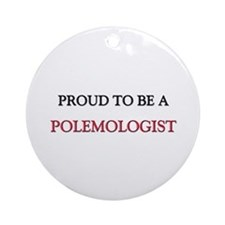 Proud to be a Polemologist Ornament (Round)