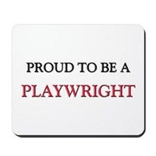 Proud to be a Playwright Mousepad