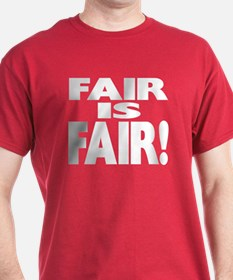 FAIR is FAIR! T-Shirt