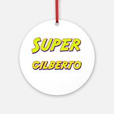 Super gilberto Ornament (Round)