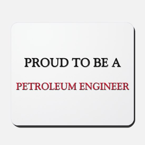 Proud to be a Petroleum Engineer Mousepad