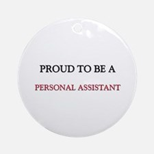 Proud to be a Personal Assistant Ornament (Round)
