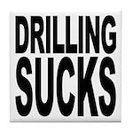 Drilling Sucks Tile Coaster