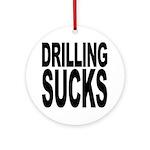 Drilling Sucks Ornament (Round)