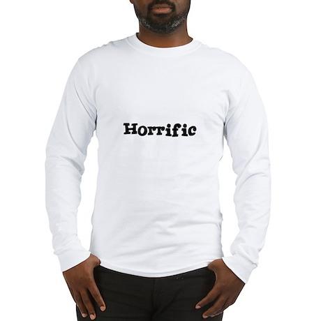 Horrific Long Sleeve T-Shirt