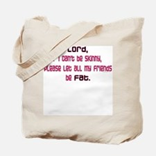Lord, if I can't be skinny.. Tote Bag