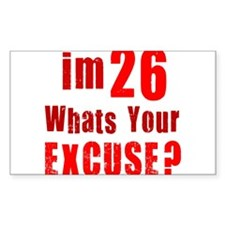 Im 26 whats your Excuse Rectangle Decal