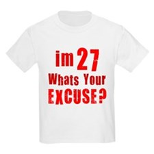 Im 27 Whats your Excuse T-Shirt
