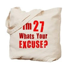 Im 27 Whats your Excuse Tote Bag