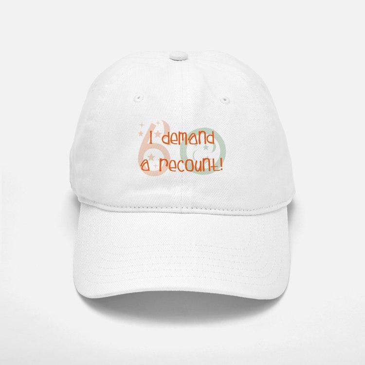 60th birthday demand a recount Baseball Baseball Cap